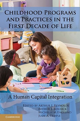 Childhood Programs and Practices in the First Decade of Life By Reynolds, Arthur J. (EDT)/ Rolnick, Arthur J. (EDT)/ Englund, Michelle M. (EDT)/ Temple, Judy A. (EDT)