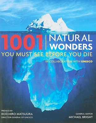 1001 Natural Wonders You Must See Before You Die By Bright, Michael (EDT)/ Matsuura, Koichiro (INT)